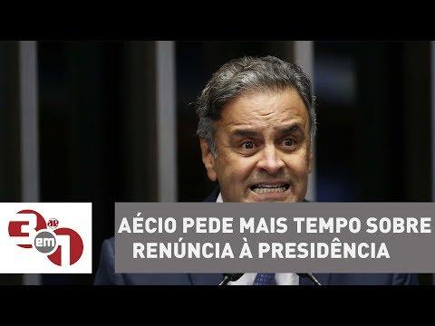 Aécio Neves pede mais tempo para decidir sobre renúncia à Presidência do PSDB