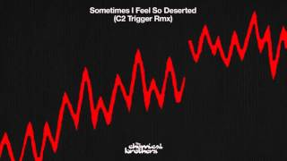 "The Chemical Brothers - ""Sometimes I Feel So Deserted"" (C2 Trigger RMX)"