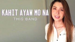 Kahit Ayaw Mo Na - This Band (Donnalyn Cover)
