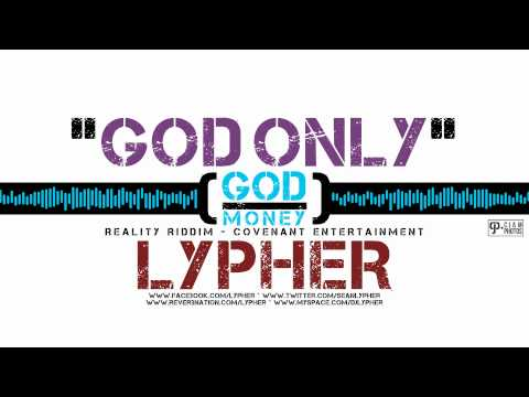 Lypher - God Only [God Over Money] [Reality Riddim 2012] [@seanlypher @TheCovenantEnt]