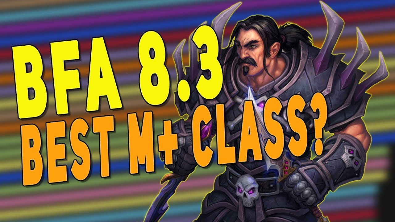 Bfa 8 3 Best Class For Mythic Predictions Tanks Dps Healers New M Affix Wow 8 3 Changes Youtube
