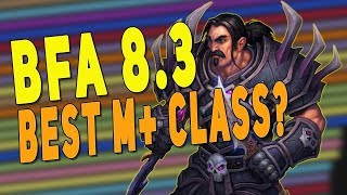 BfA 8.3 BEST CLASS FOR MYTHIC+ PREDICTIONS (Tanks | DPS | Healers) New M+ Affix & WoW 8.3 Changes