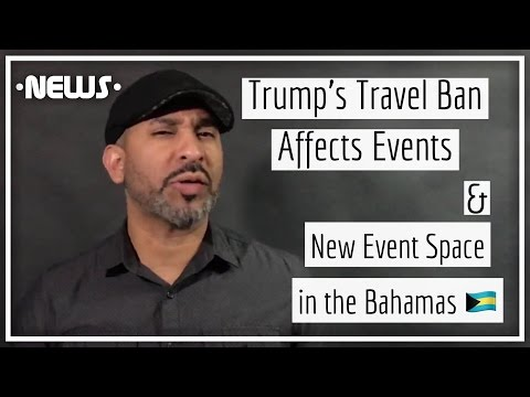 Trump's Travel Ban Affects Events, New Event Space in the Bahamas, & More You May Have Missed