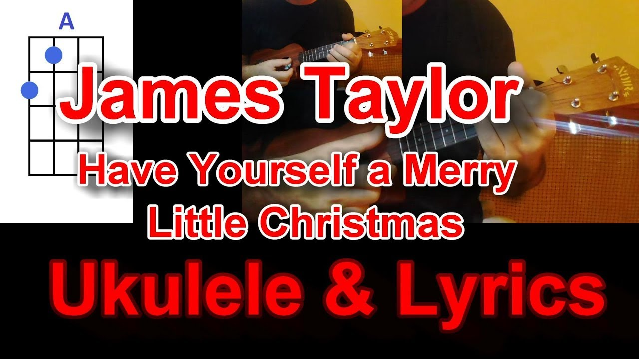james taylor have yourself a merry little christmas ukulele - James Taylor Have Yourself A Merry Little Christmas