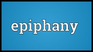 Video shows what epiphany means. a manifestation or appearance of divine superhuman being.. an illuminating realization discovery, often resulting in...