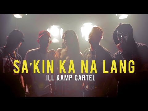 Sa'kin Ka Na Lang - ILL KAMP Cartel [Official Music Video]