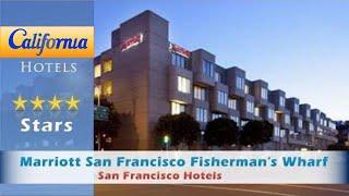 Marriott San Francisco Fisherman's Wharf, San Francisco Hotels - California