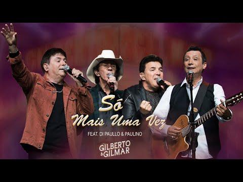 Gilberto E Gilmar - Só Mais Uma Vez - Feat. Di Paullo E Paulino (DVD 40 Anos De Sucesso)