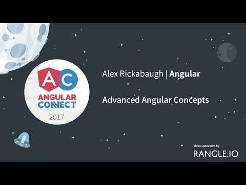 Advanced Angular Concepts – Alex Rickabaugh – AngularConnect 2017