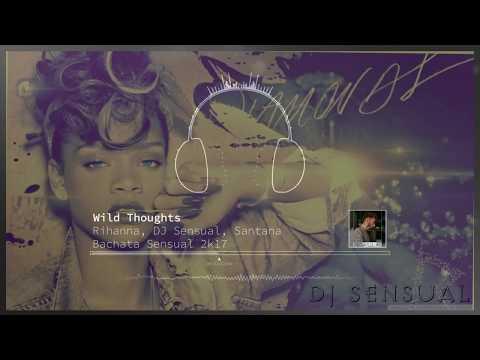 RIHANNA, DJ Sensual, Santana - Wild Thoughts   BACHATA SENSUAL 2k17 (Official Audio)