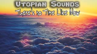 Inspiring Instrumental Music There S No Time Like Now Utopian Sounds