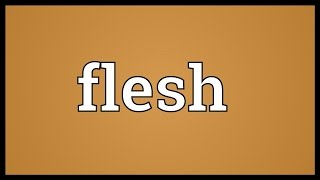 Flesh Meaning