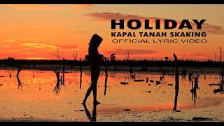 HOLIDAY - KAPAL TANAH SKAKING ( OFFICIAL LYRIC VIDEO )