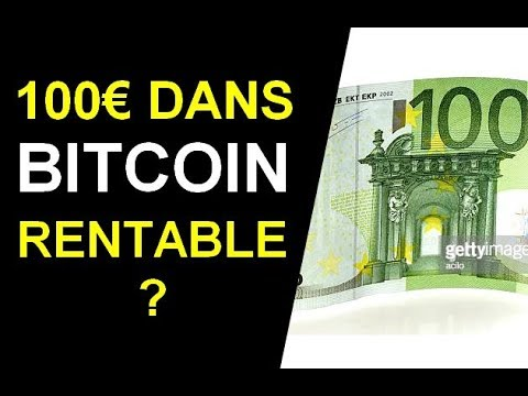 Investir 100 Euros Dans Le Bitcoin : Est-ce Rentable ?