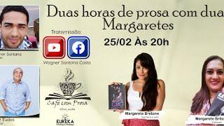 CAFÉ COM PROSA: DUAS HORAS DE PROSA COM DUAS  MARGARETES