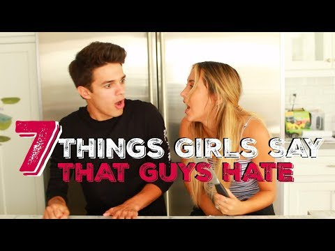 7 THINGS GIRLS SAY THAT GUYS HATE | Brent Rivera