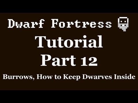 Dwarf Fortress Tutorial - Part 12 - Burrows, How to Keep Dwarves Inside [DF2012]