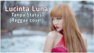 LUCINTA LUNA - TANPA STATUS (REGGAE COVER)