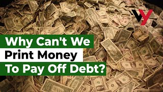 Why can t we just print money to pay off debt?