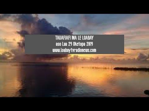 TAUAFIAFI MA LE LOABAY  .Aso Lua 29 Oketopa 2019: Www.loabaytvradionews.com