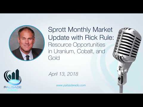 Sprott Monthly Market Update with Rick Rule: Resource Opportunities in Uranium, Cobalt, and Gold