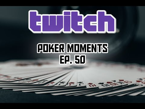 Twitch Poker Moments Ep. 50