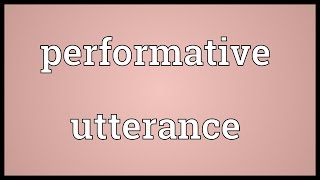 Performative utterance Meaning