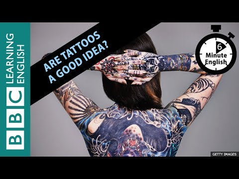 Is having a tattoo a good idea? Watch 6 Minute English