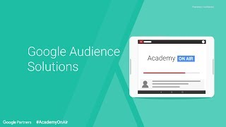 Academy on Air: Google Audience Solutions