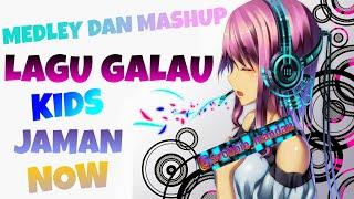 MEDLEY DAN MASHUP   LAGU GALAU INDONESIA   KIDS JAMAN NOW HD - Stafaband