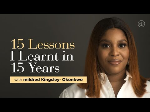 Download 15 Lessons I Learnt in 15 Years |Part 1| mildred kingsley-okonkwo