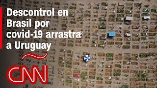 Variantes en Sudamérica: Brasil no controla el covid-19 y arrastra a Uruguay
