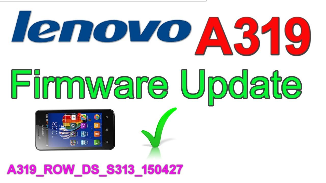 Lenovo A319 Firmware Update   A319 dead after flash file A319  A319_ROW_DS_S313_150427