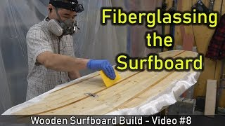 How to Make a Wooden Surfboard #08: Fiberglassing the Surfboard