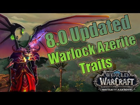 BFA - UPDATED 8.0 Warlock Azerite Traits! Affliction, Destruction and Demonology! Post Buff/Nerf!