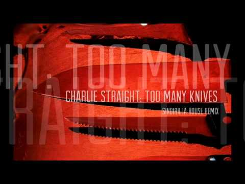 CHARLIE STRAIGHT: Too Many Knives (Sindirilla House Remix)