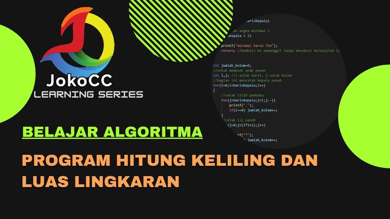 Belajar Algoritma 3 05 Program Hitung Keliling Dan Luas Lingkaran Pada Bahasa C Bahasa Indonesia Youtube