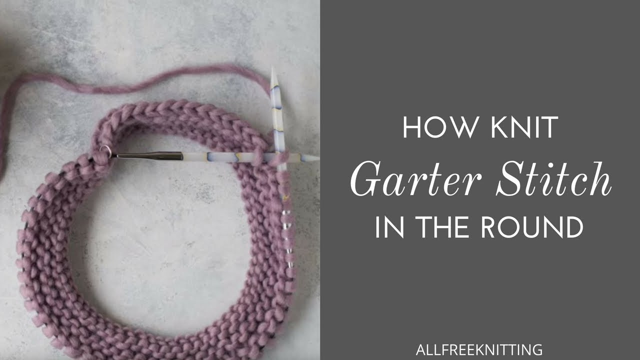 How To Knit Garter Stitch In The Round Youtube