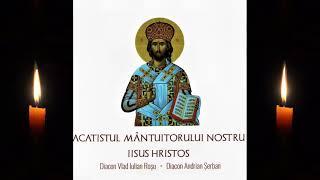 Acatistul Mantuitorului nostru Iisus Hristos - Diacon Rosu Vlad și Diacon Andrian Șerban