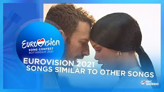 Eurovision 2021 Songs Similar to other Songs [Part 1]