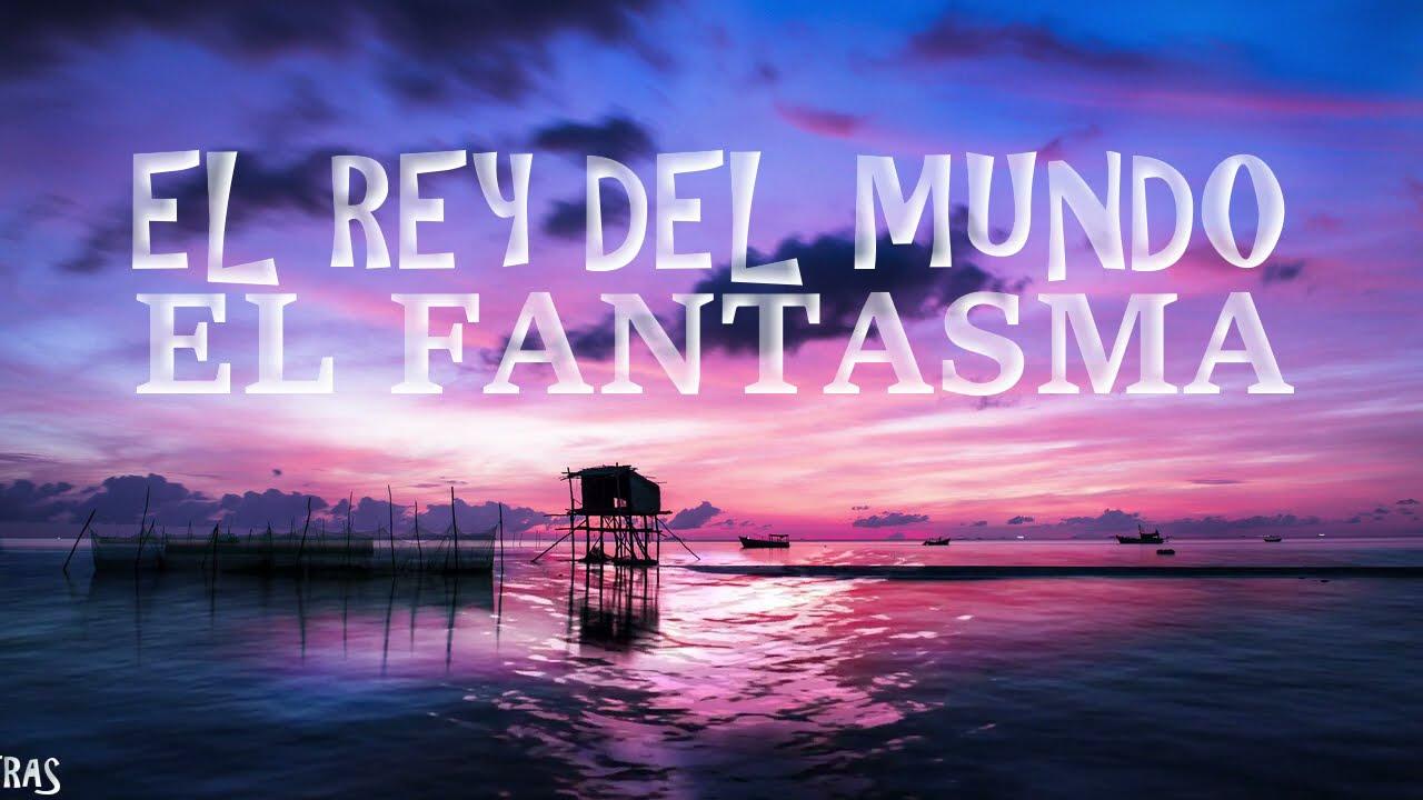 El Rey Del Mundo - El Fantasma (Letra) Lyrics