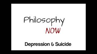 Suicide & Depression:Philosophy Now Podcast.