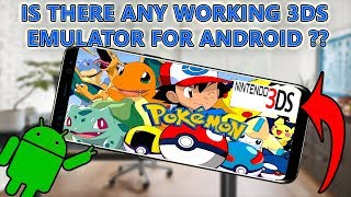 IS THERE ANY WORKING 3DS EMULATOR FOR ANDROID ? MUST WATCH !!!!