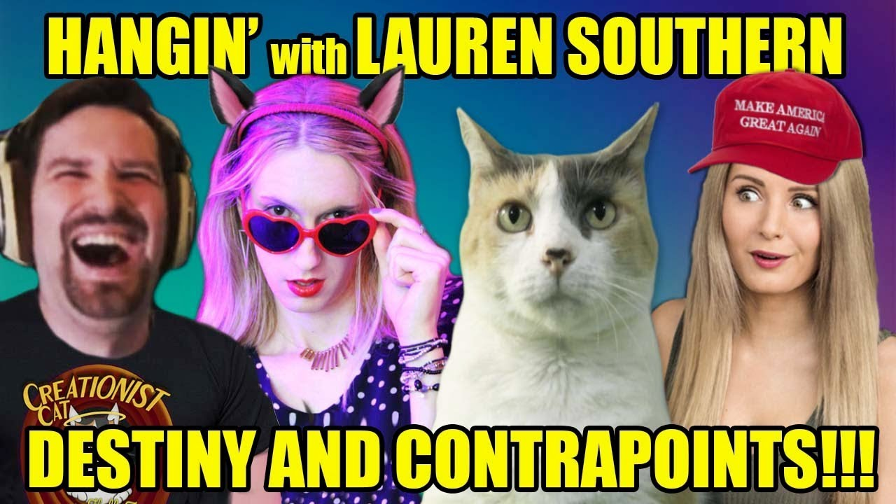Hangin With Lauren Southern, Contrapoints & Destiny! - Creationist Cat