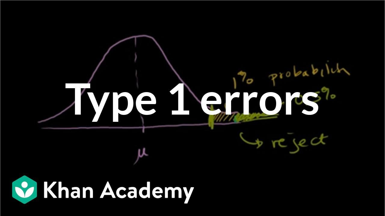 Type 1 errors (video) | Khan Academy