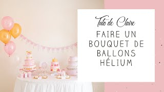 [Tuto de Claire] Faire un bouquet de ballons latex comme les pros