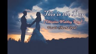 This is the Day(Christian Wedding Song)-Sheena Paul (Scott Wesley Brown cover)