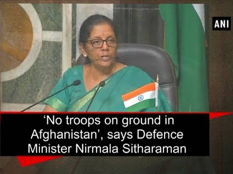 'No troops on ground in Afghanistan', says Defence Minister Nirmala Sitharaman