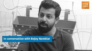 In conversation with Bejoy Nambiar