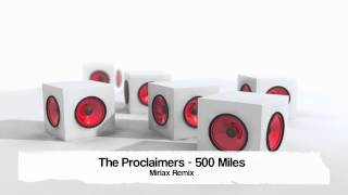 The Proclaimers - 500 Miles (Miriax Remix)